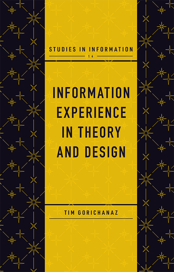 Information Experience in Theory and Design, by Tim Gorichanaz